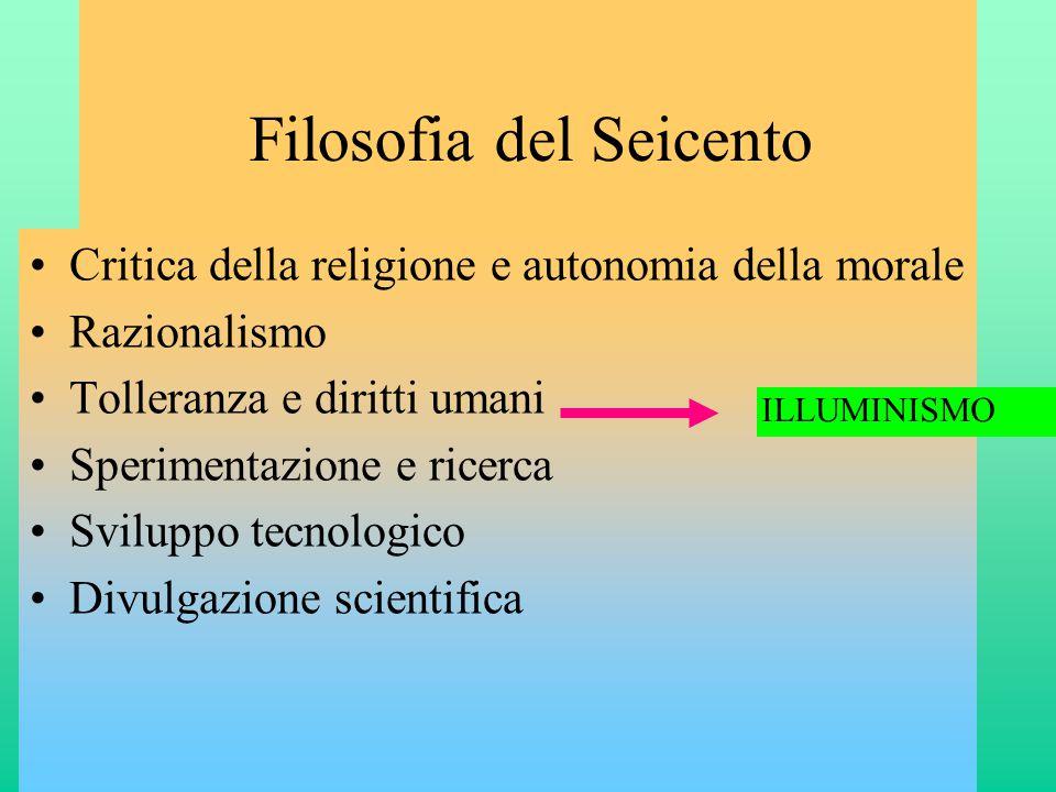 Filosofia del Seicento •Critica della religione e autonomia della morale •Razionalismo •Tolleranza e diritti umani •Sperimentazione e ricerca •Svilupp