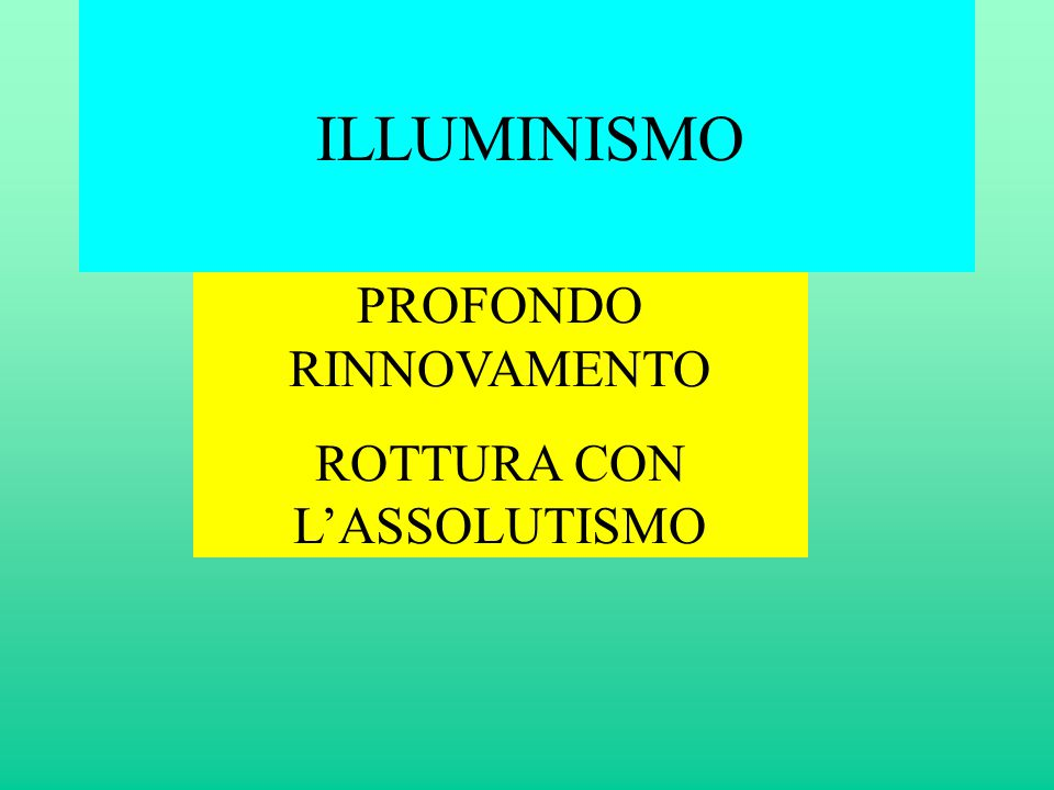 PROFONDO RINNOVAMENTO ROTTURA CON L'ASSOLUTISMO