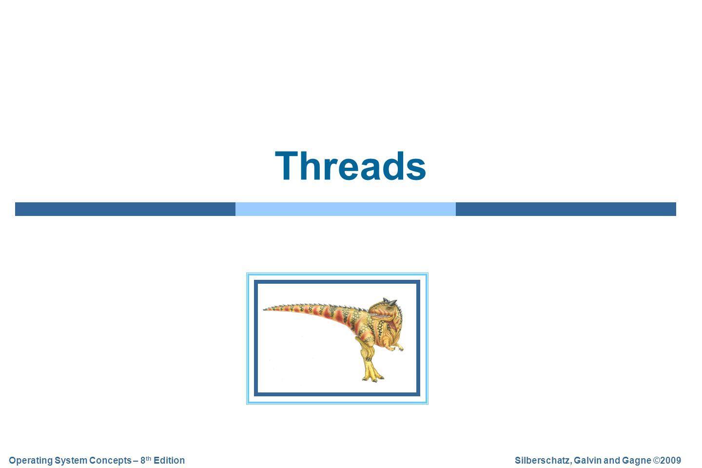 4.2 Silberschatz, Galvin and Gagne ©2009 Operating System Concepts – 8 th Edition Outline  Introduzione ai thread  Definizione  Vantaggi  Modelli di programmazione multithread