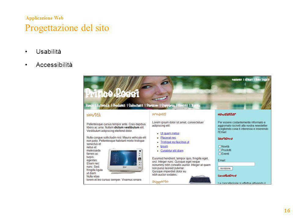 Applicazione Web 16 Progettazione del sito •Usabilità •Accessibilità