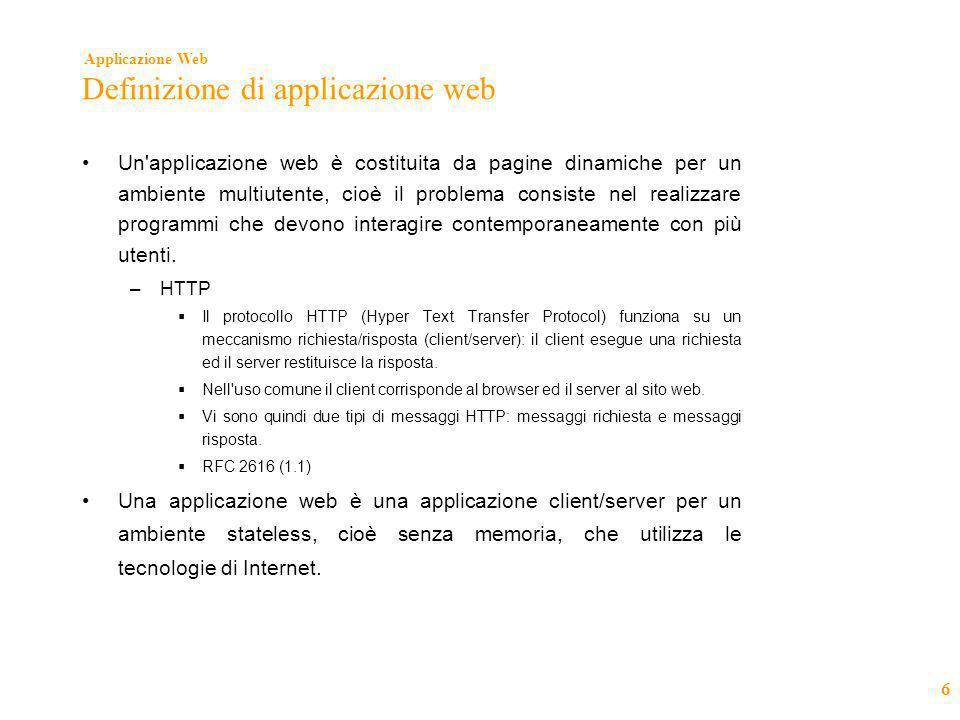 Applicazione Web 6 Definizione di applicazione web •Un'applicazione web è costituita da pagine dinamiche per un ambiente multiutente, cioè il problema
