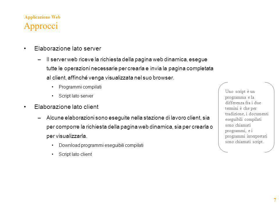 Applicazione Web 7 Approcci •Elaborazione lato server –Il server web riceve la richiesta della pagina web dinamica, esegue tutte le operazioni necessa