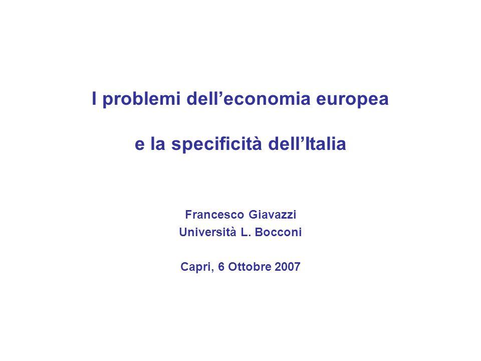 I problemi dell'economia europea e la specificità dell'Italia Francesco Giavazzi Università L. Bocconi Capri, 6 Ottobre 2007