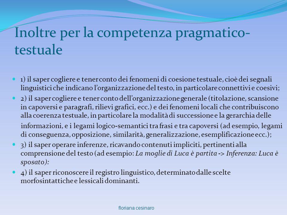Inoltre per la competenza pragmatico- testuale  1) il saper cogliere e tener conto dei fenomeni di coesione testuale, cioè dei segnali linguistici ch