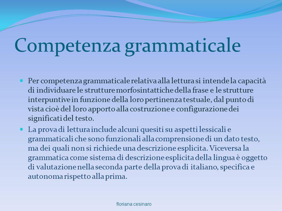 Competenza grammaticale  Per competenza grammaticale relativa alla lettura si intende la capacità di individuare le strutture morfosintattiche della