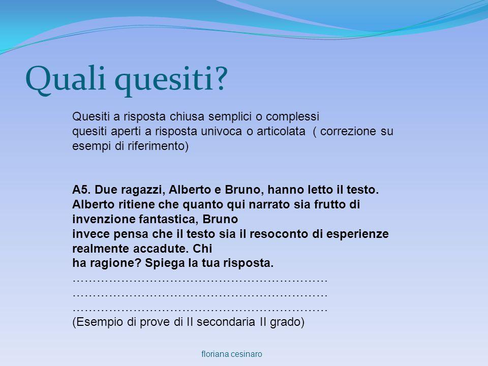 Quali quesiti? Quesiti a risposta chiusa semplici o complessi quesiti aperti a risposta univoca o articolata ( correzione su esempi di riferimento) A5