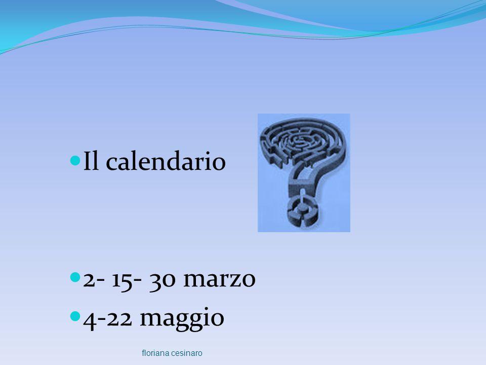  Il calendario  2- 15- 30 marzo  4-22 maggio floriana cesinaro