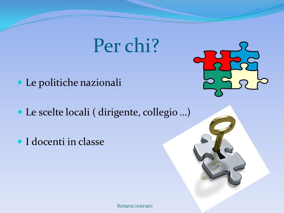 Per chi?  Le politiche nazionali  Le scelte locali ( dirigente, collegio …)  I docenti in classe floriana cesinaro