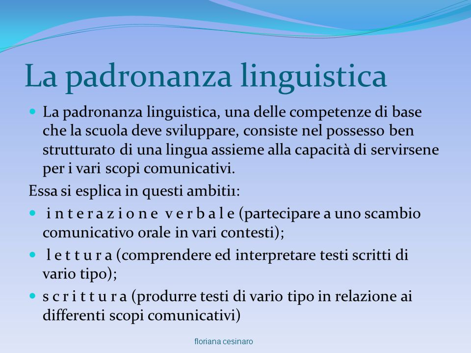La padronanza linguistica  La padronanza linguistica, una delle competenze di base che la scuola deve sviluppare, consiste nel possesso ben struttura