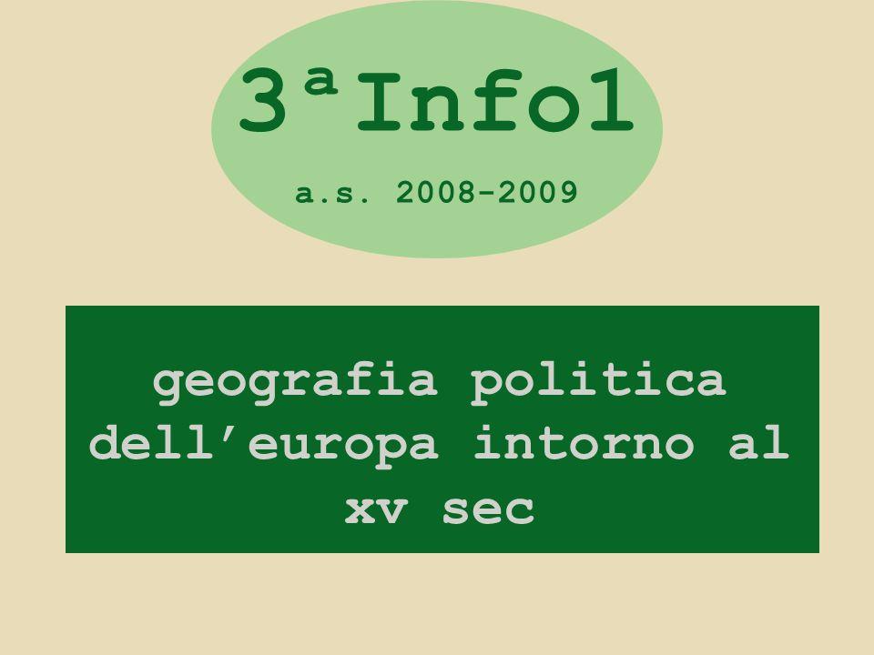 geografia politica dell'europa intorno al xv sec 3ªInfo1 a.s. 2008-2009