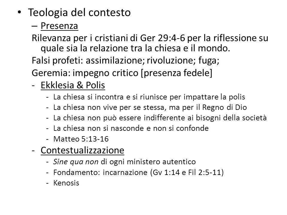 • Teologia del contesto – Presenza Rilevanza per i cristiani di Ger 29:4-6 per la riflessione su quale sia la relazione tra la chiesa e il mondo. Fals