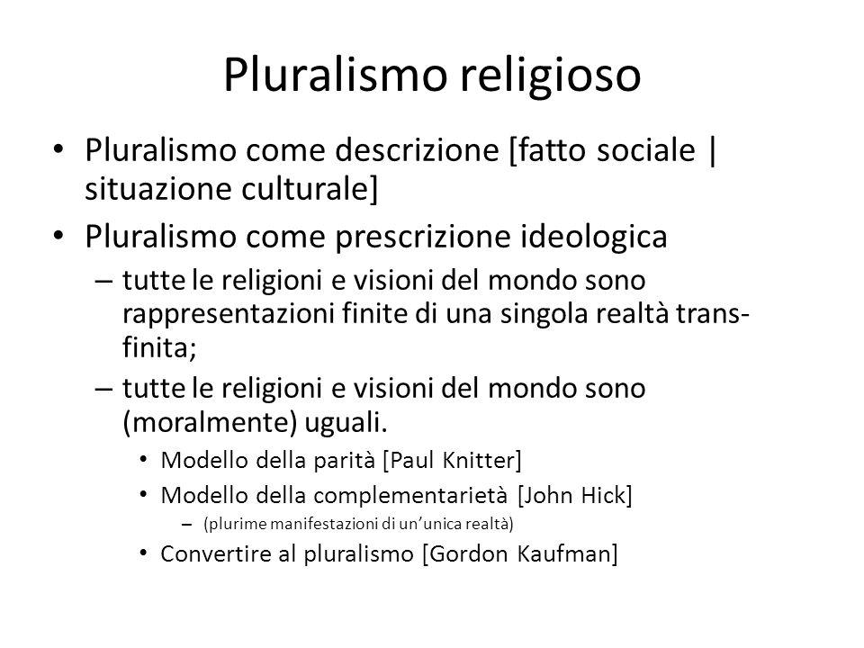 Pluralismo religioso • Pluralismo come descrizione [fatto sociale | situazione culturale] • Pluralismo come prescrizione ideologica – tutte le religio