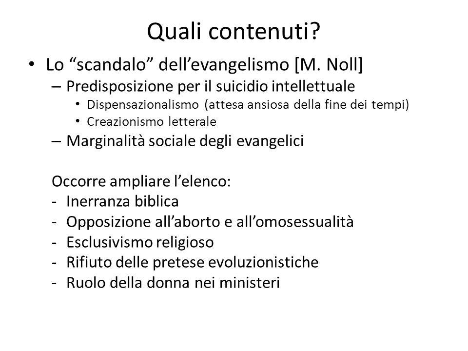 """Quali contenuti? • Lo """"scandalo"""" dell'evangelismo [M. Noll] – Predisposizione per il suicidio intellettuale • Dispensazionalismo (attesa ansiosa della"""