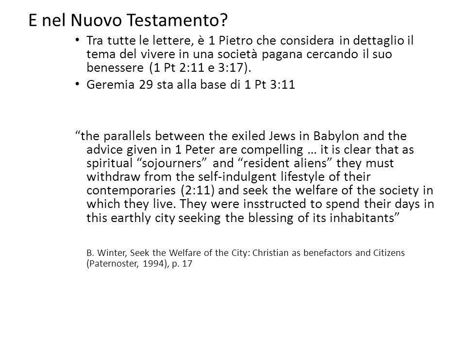 E nel Nuovo Testamento? • Tra tutte le lettere, è 1 Pietro che considera in dettaglio il tema del vivere in una società pagana cercando il suo benesse