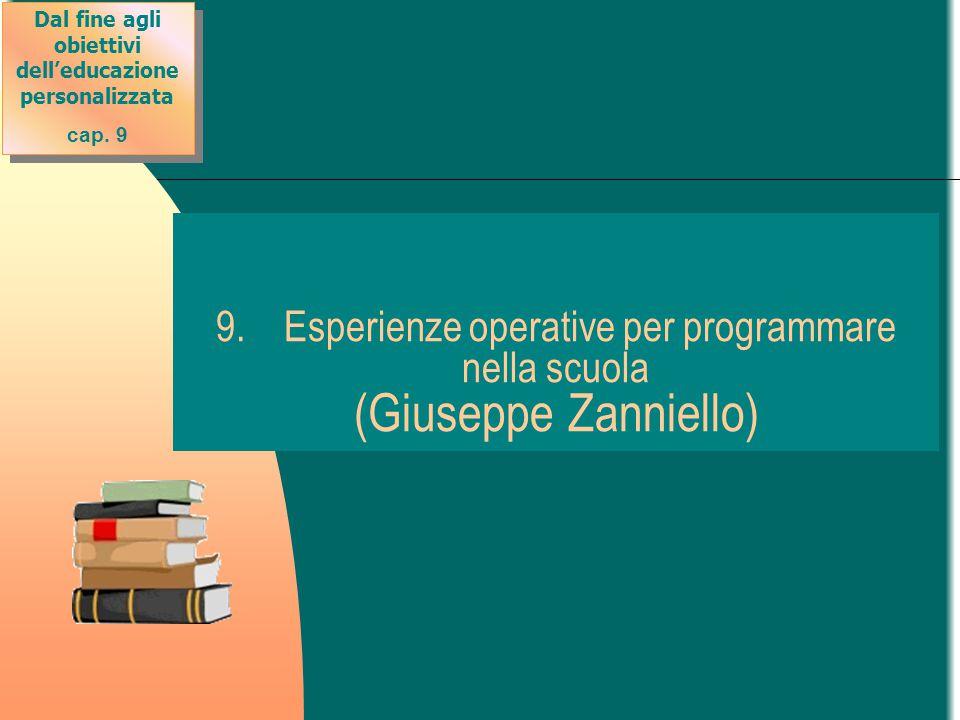 9. Esperienze operative per programmare nella scuola (Giuseppe Zanniello) Dal fine agli obiettivi dell'educazione personalizzata cap. 9 Dal fine agli