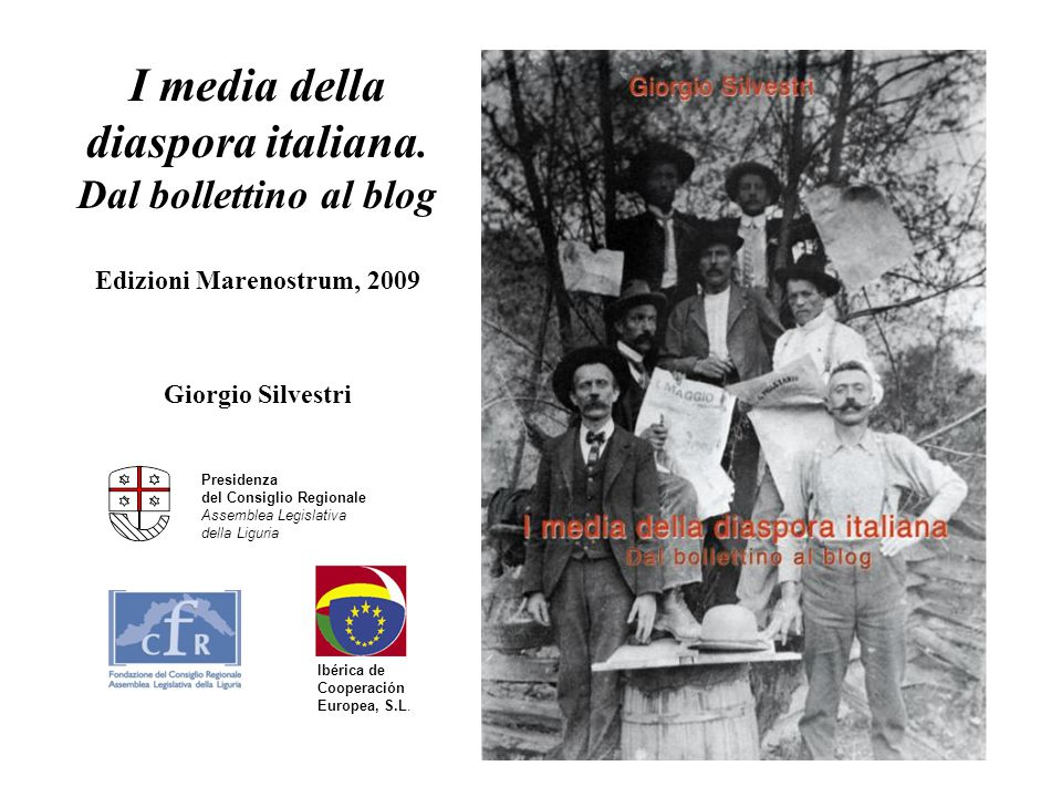 I media della diaspora italiana. Dal bollettino al blog Edizioni Marenostrum, 2009 Giorgio Silvestri Presidenza del Consiglio Regionale Assemblea Legi