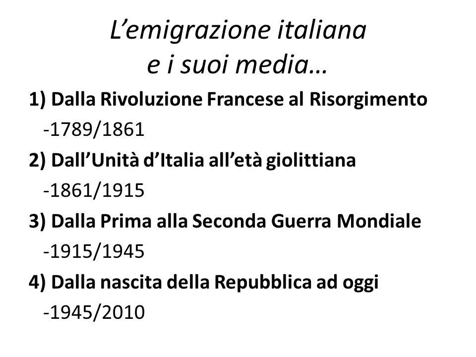 L'emigrazione italiana e i suoi media… 1) Dalla Rivoluzione Francese al Risorgimento -1789/1861 2) Dall'Unità d'Italia all'età giolittiana -1861/1915