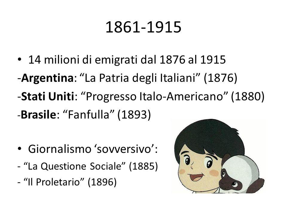 """1861-1915 • 14 milioni di emigrati dal 1876 al 1915 -Argentina: """"La Patria degli Italiani"""" (1876) -Stati Uniti: """"Progresso Italo-Americano"""" (1880) - B"""