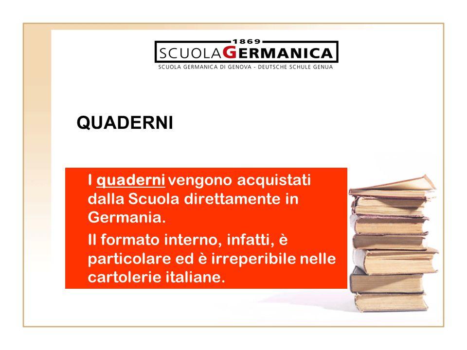 I quaderni vengono acquistati dalla Scuola direttamente in Germania. Il formato interno, infatti, è particolare ed è irreperibile nelle cartolerie ita