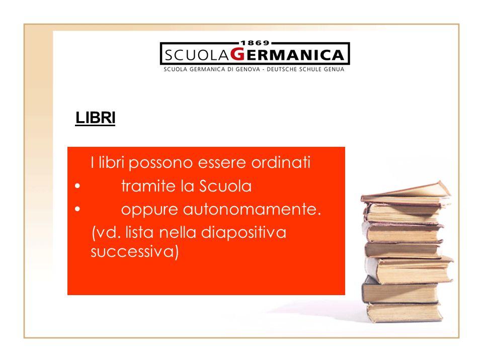 I libri possono essere ordinati •tramite la Scuola •oppure autonomamente. (vd. lista nella diapositiva successiva) LIBRI