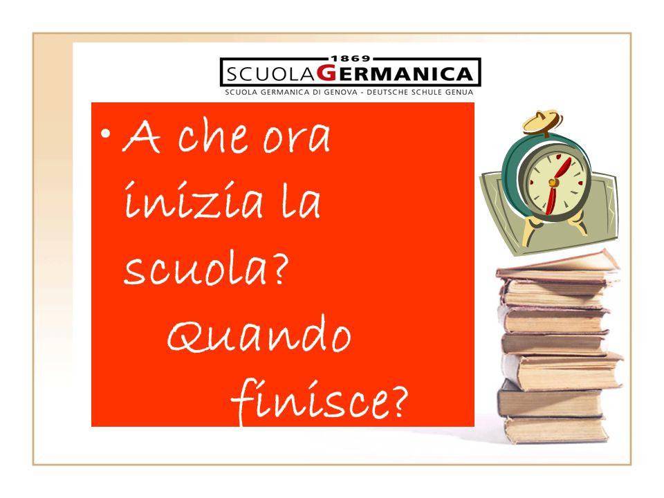 •A che ora inizia la scuola? Quando finisce?