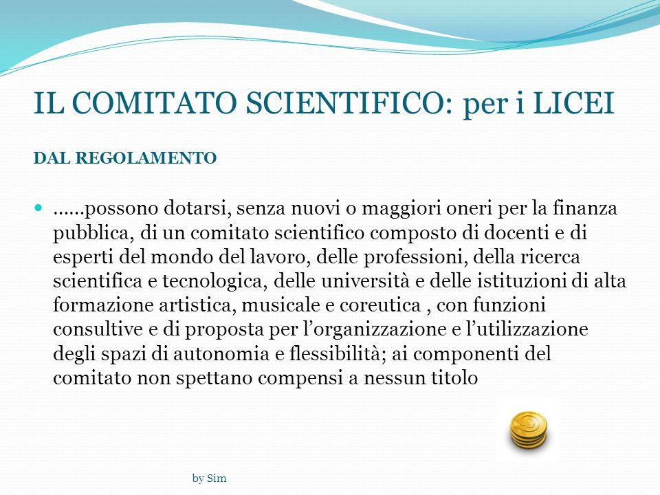 by Sim IL COMITATO SCIENTIFICO: per i LICEI DAL REGOLAMENTO  ……possono dotarsi, senza nuovi o maggiori oneri per la finanza pubblica, di un comitato