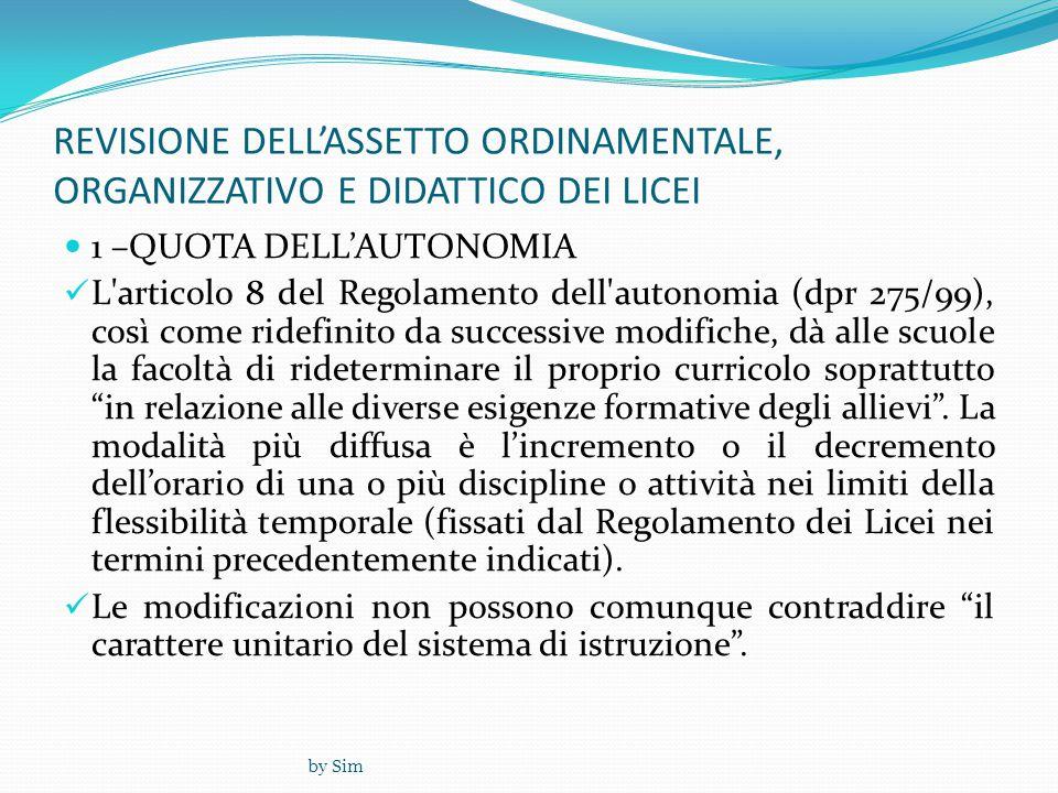 by Sim REVISIONE DELL'ASSETTO ORDINAMENTALE, ORGANIZZATIVO E DIDATTICO DEI LICEI  1 –QUOTA DELL'AUTONOMIA  L'articolo 8 del Regolamento dell'autonom