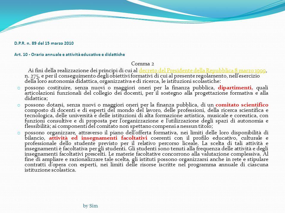 D.P.R. n. 89 del 15 marzo 2010 Art. 10 - Orario annuale e attività educative e didattiche Comma 2 Ai fini della realizzazione dei principi di cui al d