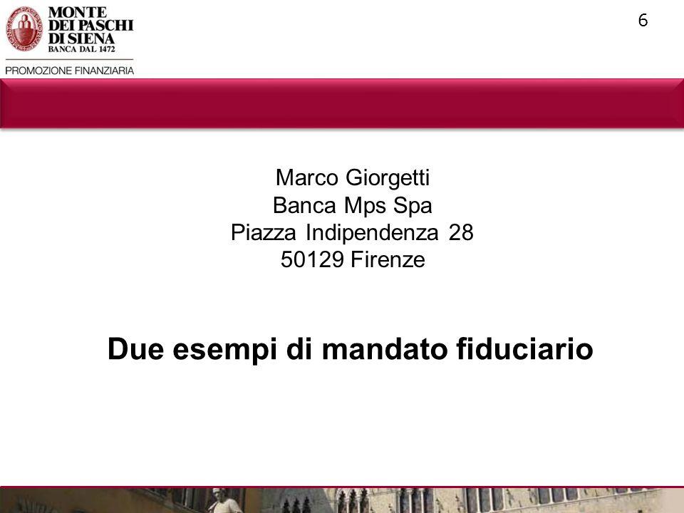 6 Marco Giorgetti Banca Mps Spa Piazza Indipendenza 28 50129 Firenze Due esempi di mandato fiduciario