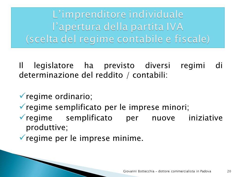 Il legislatore ha previsto diversi regimi di determinazione del reddito / contabili:  regime ordinario;  regime semplificato per le imprese minori;  regime semplificato per nuove iniziative produttive;  regime per le imprese minime.