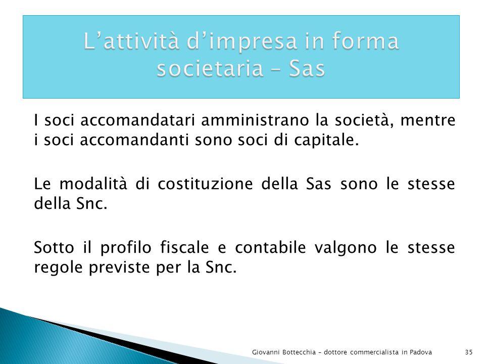 35Giovanni Bottecchia – dottore commercialista in Padova I soci accomandatari amministrano la società, mentre i soci accomandanti sono soci di capitale.