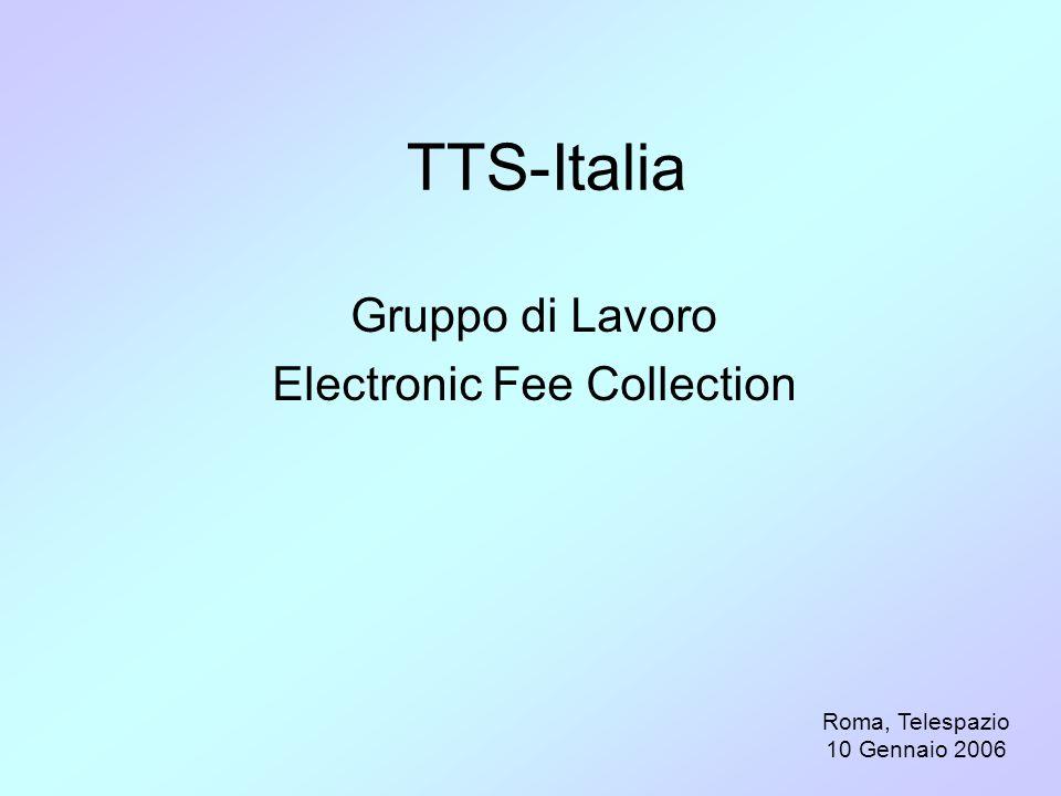 TTS-Italia Gruppo di Lavoro Electronic Fee Collection Roma, Telespazio 10 Gennaio 2006