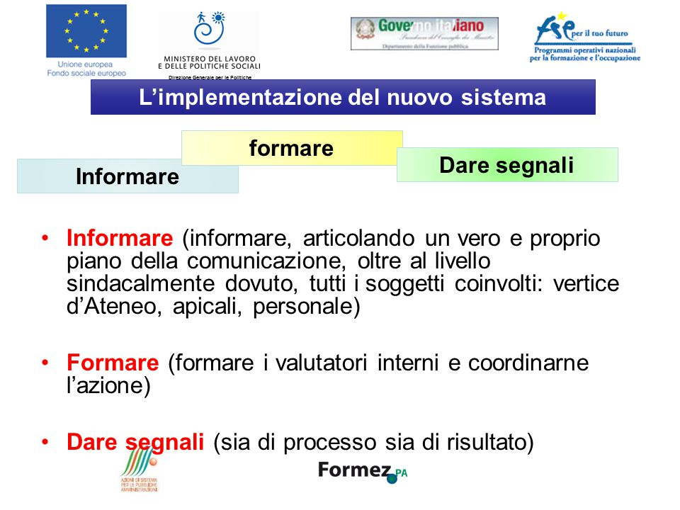 Direzione Generale per le Politiche Attive e Passive del Lavoro •Informare (informare, articolando un vero e proprio piano della comunicazione, oltre