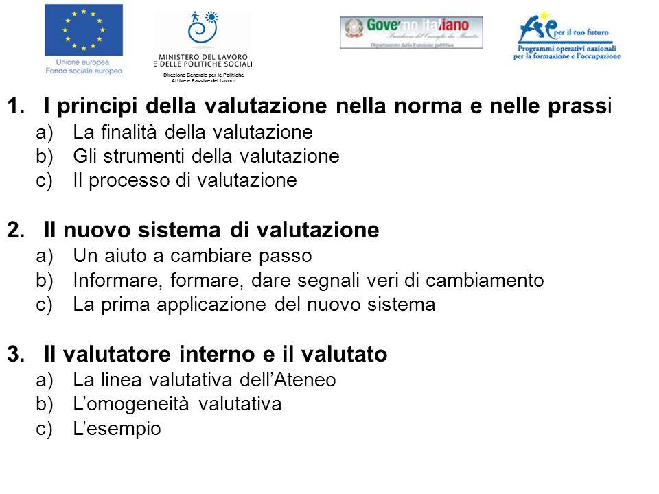 Direzione Generale per le Politiche Attive e Passive del Lavoro 1.I principi della valutazione nella norma e nelle prassi a)La finalità della valutazi
