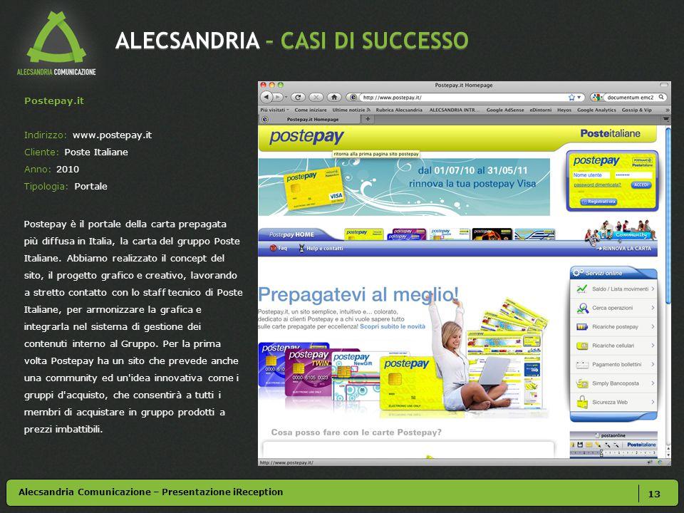 ALECSANDRIA – CASI DI SUCCESSO 13 Alecsandria Comunicazione – Presentazione iReception Postepay.it Indirizzo: www.postepay.it Cliente: Poste Italiane
