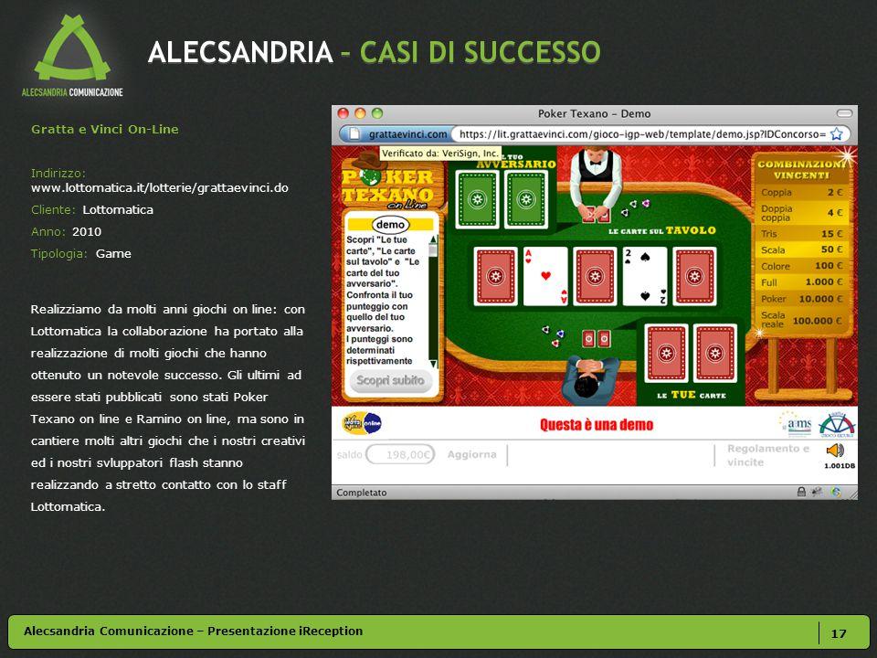 ALECSANDRIA – CASI DI SUCCESSO 17 Alecsandria Comunicazione – Presentazione iReception Gratta e Vinci On-Line Indirizzo: www.lottomatica.it/lotterie/g