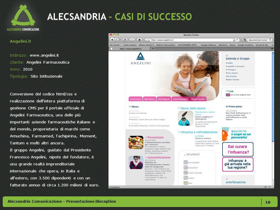 ALECSANDRIA – CASI DI SUCCESSO 18 Alecsandria Comunicazione – Presentazione iReception Angelini.it Indirizzo: www.angelini.it Cliente: Angelini Farmac