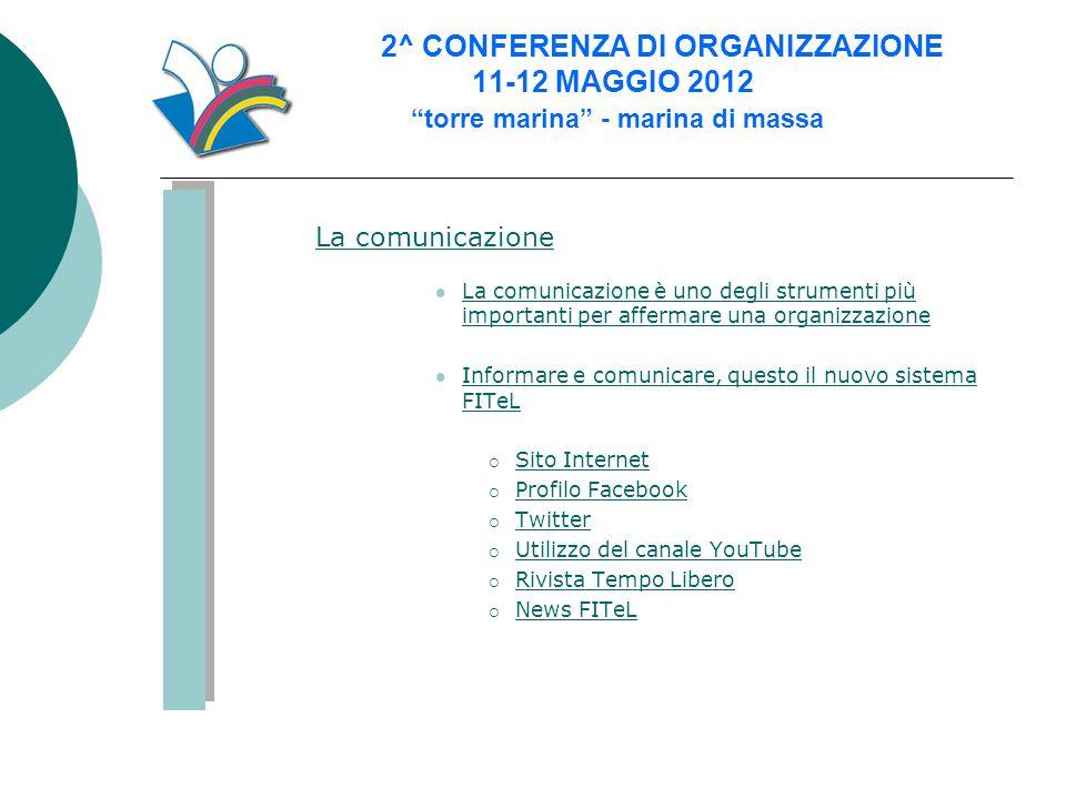 """2^ CONFERENZA DI ORGANIZZAZIONE 11-12 MAGGIO 2012 """"torre marina"""" - marina di massa La comunicazione  La comunicazione è uno degli strumenti più impor"""