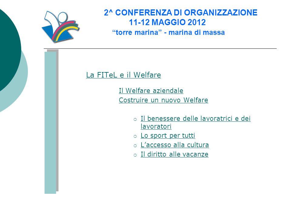 """2^ CONFERENZA DI ORGANIZZAZIONE 11-12 MAGGIO 2012 """"torre marina"""" - marina di massa La FITeL e il Welfare Il Welfare aziendale Costruire un nuovo Welfa"""