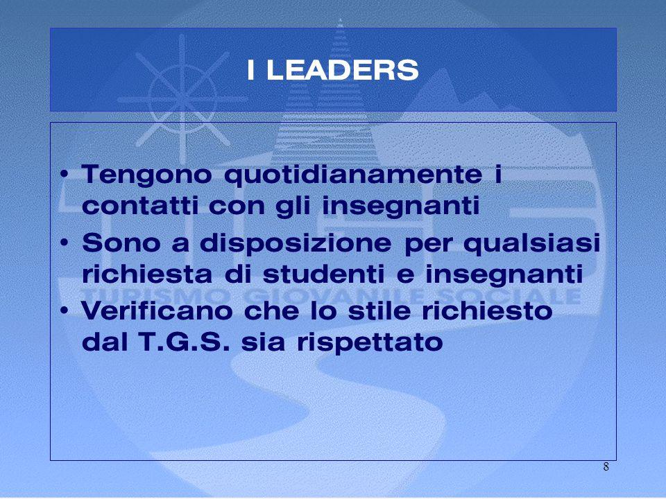 8 I LEADERS • Tengono quotidianamente i contatti con gli insegnanti • Sono a disposizione per qualsiasi richiesta di studenti e insegnanti • Verificano che lo stile richiesto dal T.G.S.