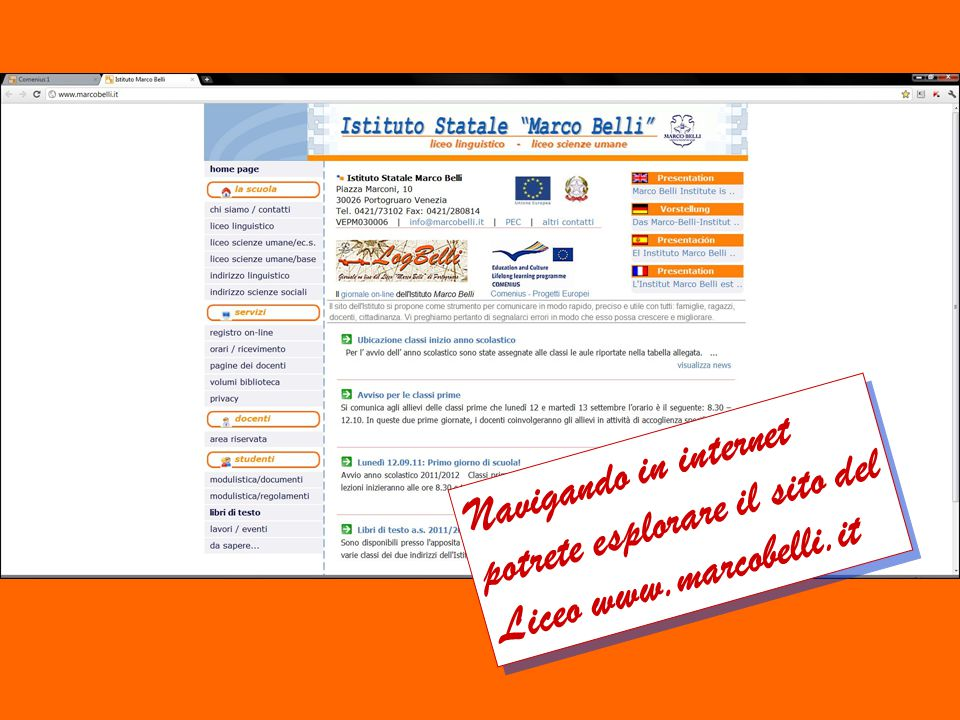 Navigando in internet potrete esplorare il sito del Liceo www.marcobelli.it