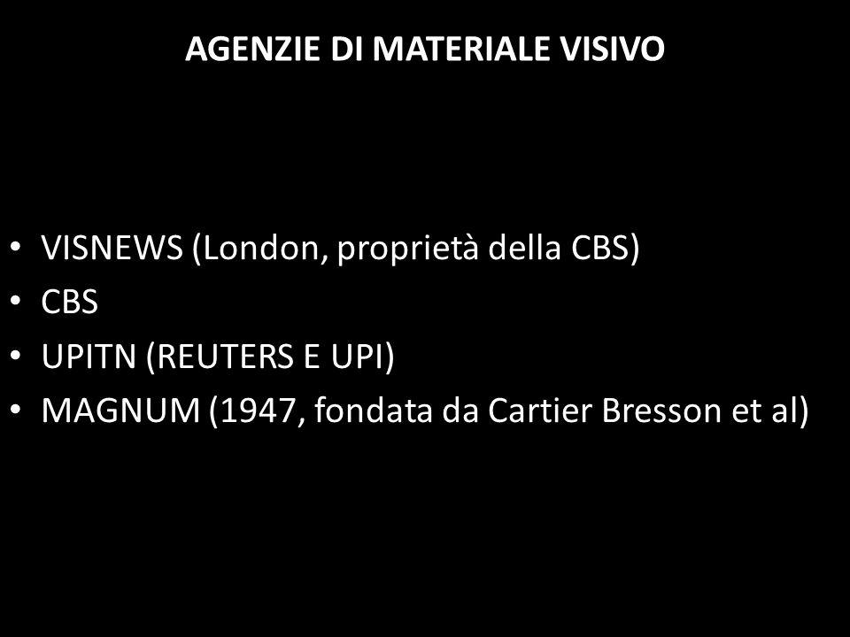 AGENZIE DI MATERIALE VISIVO • VISNEWS (London, proprietà della CBS) • CBS • UPITN (REUTERS E UPI) • MAGNUM (1947, fondata da Cartier Bresson et al)