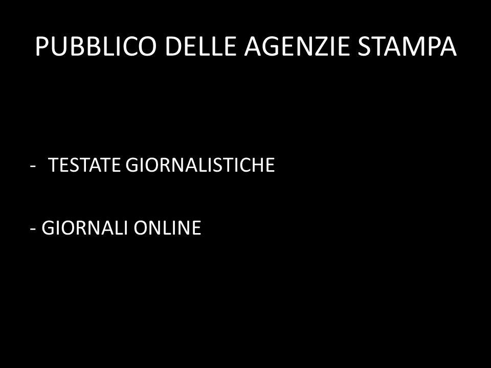 PUBBLICO DELLE AGENZIE STAMPA -TESTATE GIORNALISTICHE - GIORNALI ONLINE