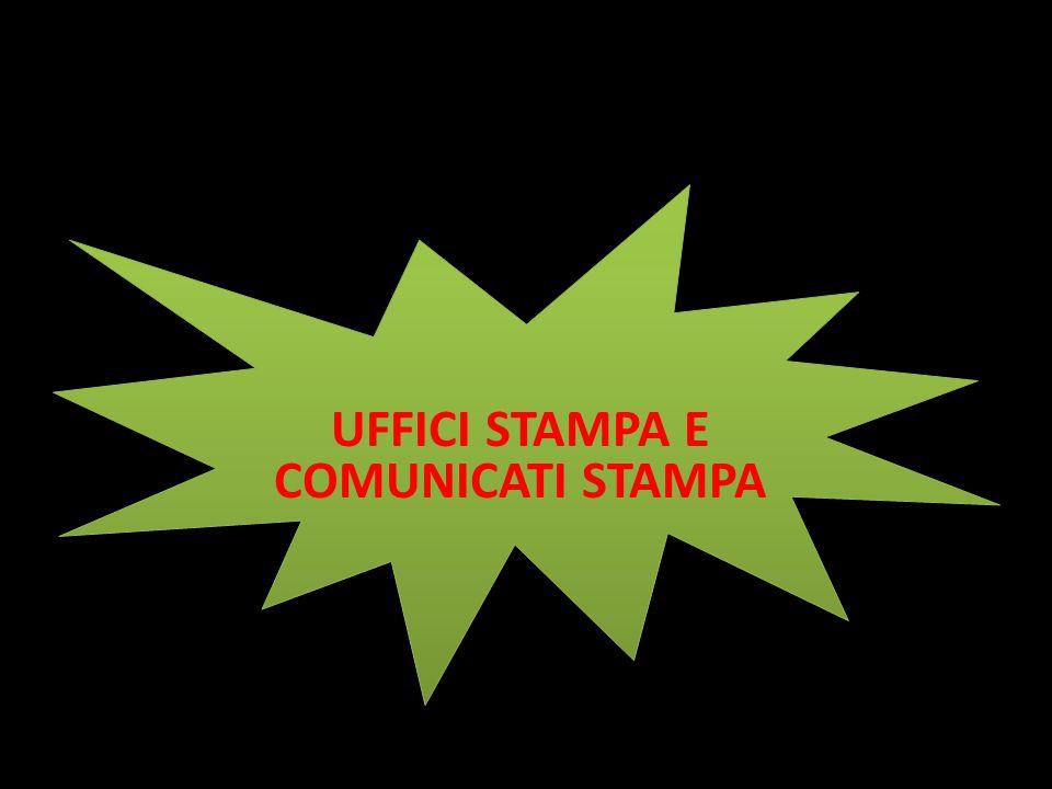 UFFICI STAMPA: strutture di enti pubblici o privati aventi il compito di tenere i rapporti con la stampa.