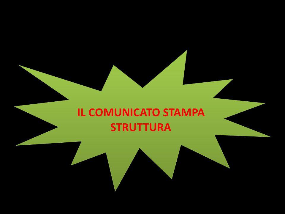 IL COMUNICATO STAMPA STRUTTURA IL COMUNICATO STAMPA STRUTTURA