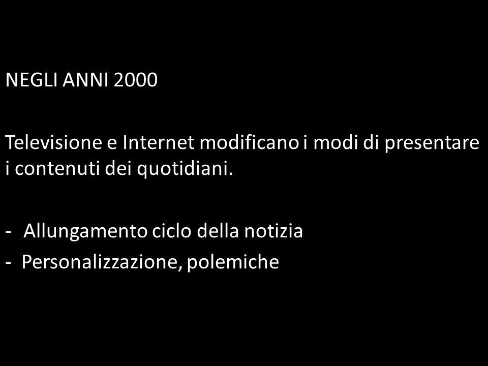 NEGLI ANNI 2000 Televisione e Internet modificano i modi di presentare i contenuti dei quotidiani. -Allungamento ciclo della notizia - Personalizzazio