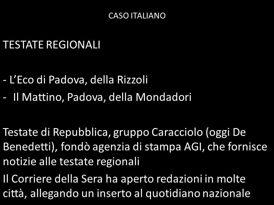 CASO ITALIANO TESTATE REGIONALI - L'Eco di Padova, della Rizzoli -Il Mattino, Padova, della Mondadori Testate di Repubblica, gruppo Caracciolo (oggi D