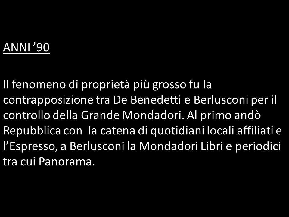 ANNI '90 Il fenomeno di proprietà più grosso fu la contrapposizione tra De Benedetti e Berlusconi per il controllo della Grande Mondadori. Al primo an