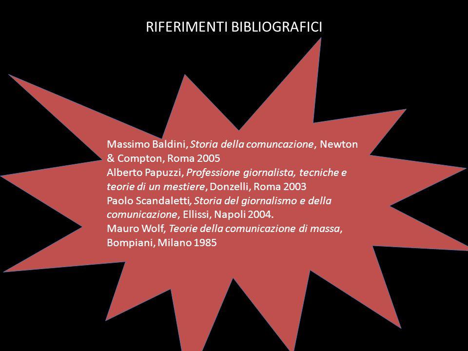RIFERIMENTI BIBLIOGRAFICI Massimo Baldini, Storia della comuncazione, Newton & Compton, Roma 2005 Alberto Papuzzi, Professione giornalista, tecniche e