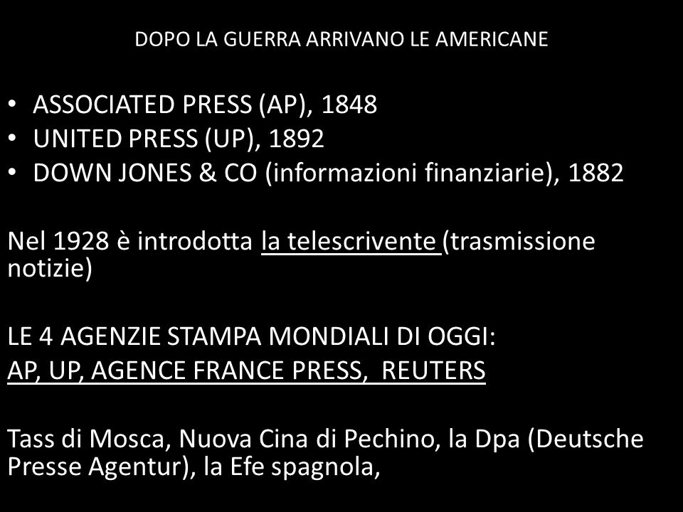 DOPO LA GUERRA ARRIVANO LE AMERICANE • ASSOCIATED PRESS (AP), 1848 • UNITED PRESS (UP), 1892 • DOWN JONES & CO (informazioni finanziarie), 1882 Nel 19